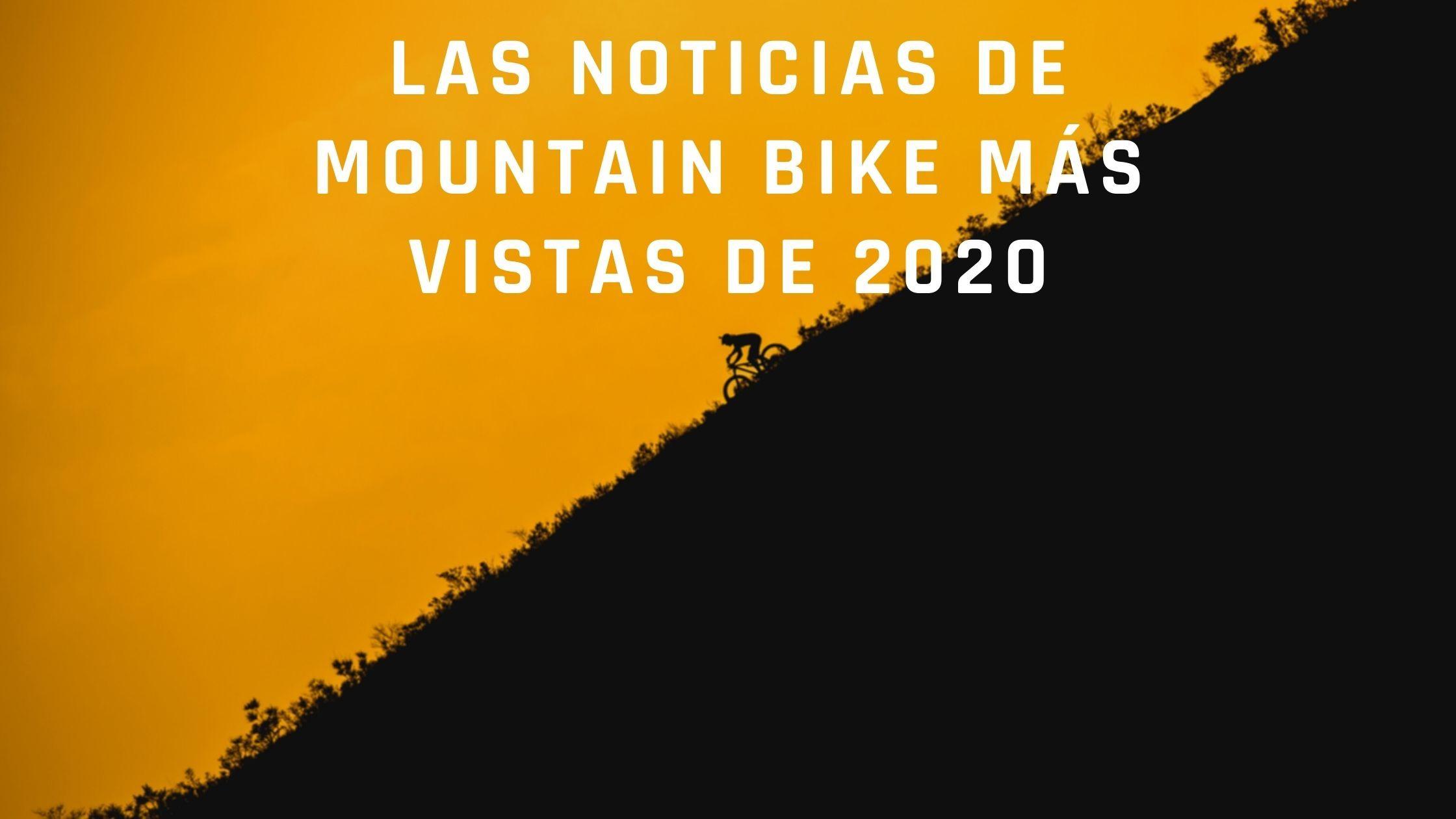 Las noticias de mountain bike más vistas de 2020
